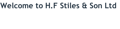 Welcome to H.F Stiles & Son Ltd